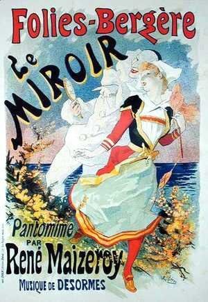 Jules Cheret - Reproduction of a poster advertising 'The Mirror', a pantomime by Rene Maizeroy at the Folies-Bergere
